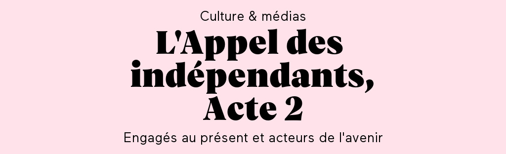 """""""Appel des Indépendants"""" : 300 structures culturelles et médias signataires dans toute la France"""