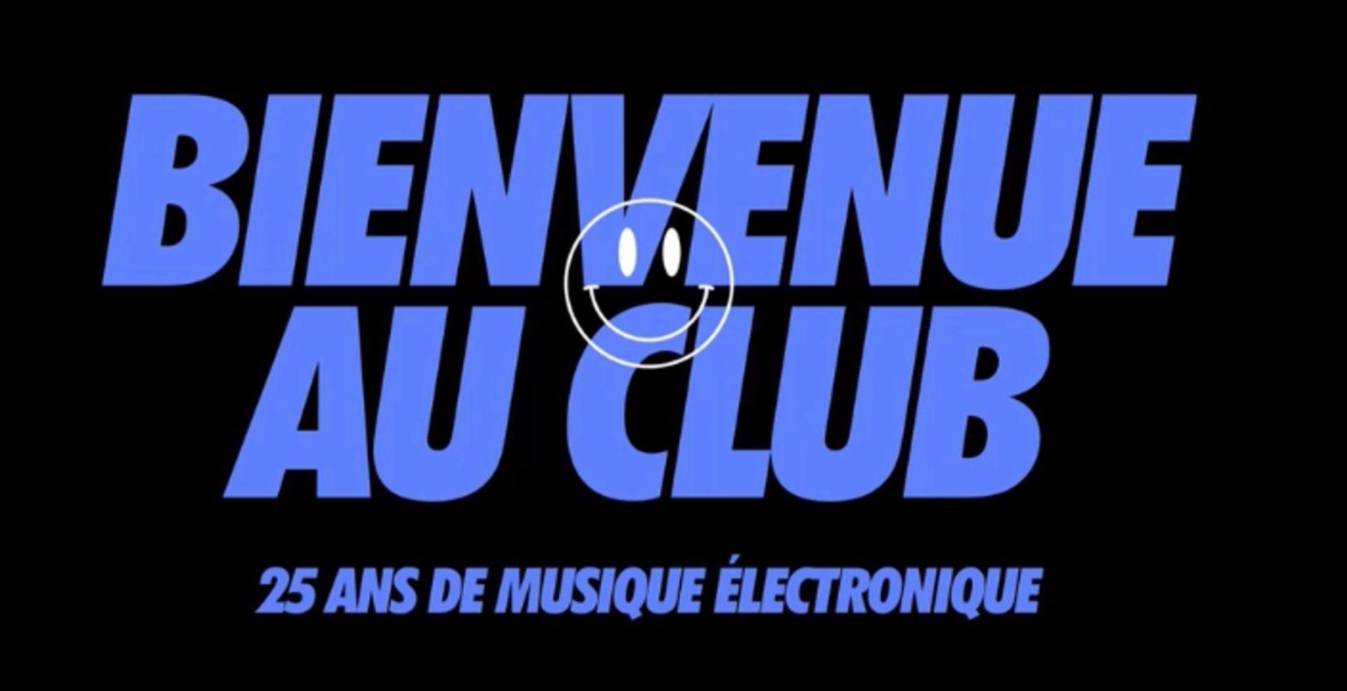 """Le documentaire """"Bienvenue au club : 25 ans de musiques électroniques"""""""